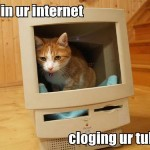 im-in-ur-internet-cloging-ur-tubes